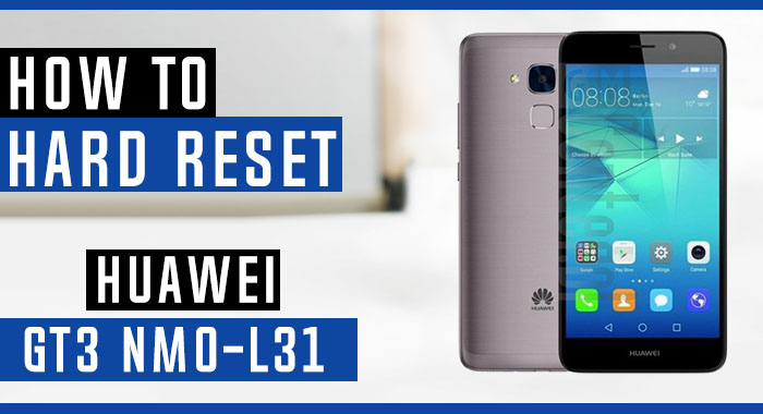 How to Hard Reset Huawei GT3 NMO-L31 - Swopsmart