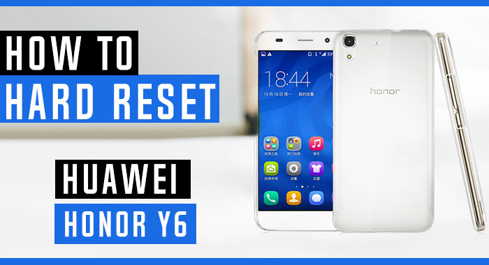 How to Hard Reset Huawei Honor Y6 SCL-L01 - Swopsmart