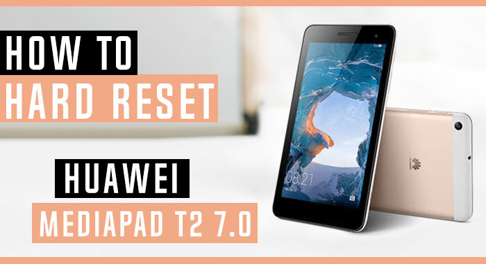How to Hard Reset Huawei MediaPad T2 7 0 BGO-DL09 - Swopsmart