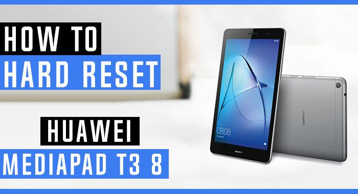 How to Hard Reset Huawei MediaPad T3 8 - Swopsmart