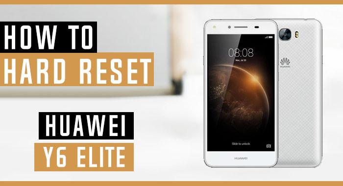How to Hard Reset Huawei Y6 Elite - Swopsmart