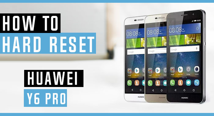 How to Hard Reset Huawei Y6 Pro TIT-AL00 - Swopsmart