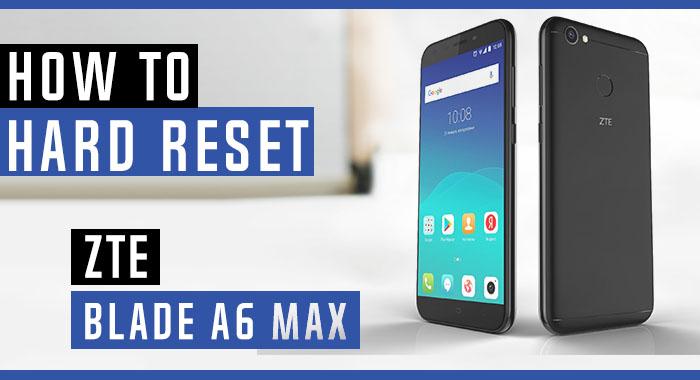 How to Hard Reset ZTE Blade A6 Max - Swopsmart